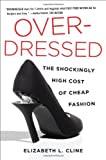 Overdressed: The Shockingly High Cost of Cheap Fashion (Elizabeth L. Cline)