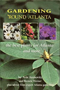 Gardening 'Round Atlanta: the best plants for Atlanta . . . and more Avis Aronovitz and Brencie Werner