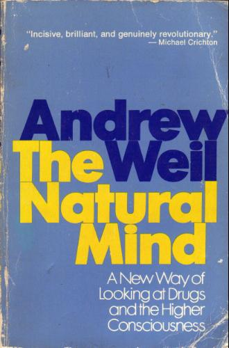 The Natural Mind: A New Way of Looking at Drugs and the Higher Consciousness, Weil, Andrew