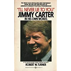 """""""I'LL NEVER LIE TO YOU"""" JIMMY CARTER IN HIS OWN WORDS"""