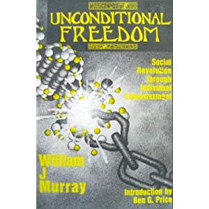 Unconditional Freedom: Social Revolution Through Individual Empowerment, Murray, W. J.