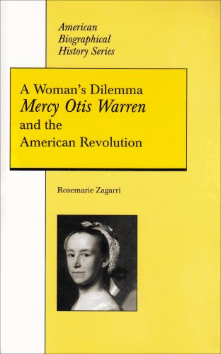 A Woman's Dilemma: Mercy Otis Warren and the American Revolution (American Biographical History Series) (American Biographical History Series)