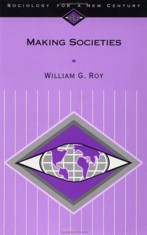 Making Societies: The Historical Construction of Our World (Sociology for a New Century Series)