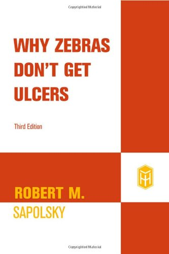 Why Zebras Don't Get Ulcers, Third Edition