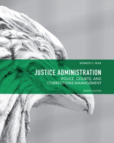 Justice Administration: Police, Courts and Corrections Management (7th Edition)