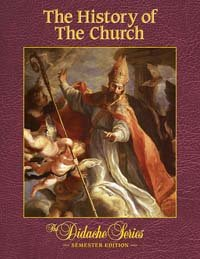 The History of the Church: Semester Edition (The Didache Series)