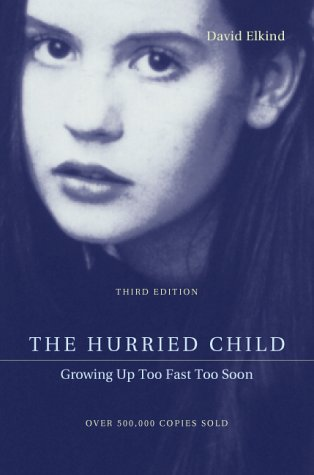 The Hurried Child Growing Up Too Fast Too Soon 3rd Edition