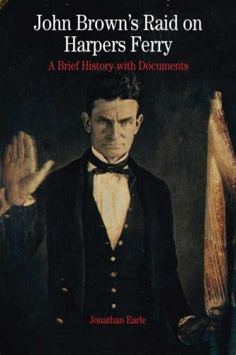 John Brown's Raid on Harper's Ferry: A Brief History with Documents (The Bedford Series in History and Culture)