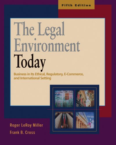The Legal Environment Today: Business in Its Ethical, Regulatory, E-Commerce, and International Setting (Book & Online Legal Research Guide)