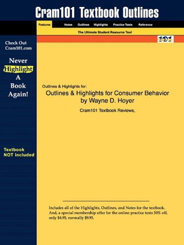 Outlines & Highlights for Consumer Behavior by Wayne D. Hoyer, ISBN: 9780618643721