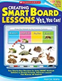 Creating Smart Board Lessons: Yes, You Can!: Easy Step-By-Step Directions for Using SMART Notebook Software to Develop Powerful, Interactive Lessons T