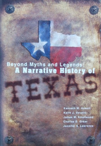 Beyond Myths and Legends : A Narrative History of Texas