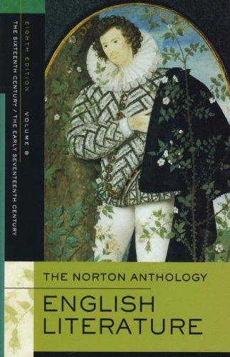 The Norton Anthology of English Literature, Volume B: The Sixteenth Century/The Early Seventeenth Century
