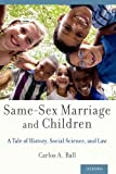 Same-Sex Marriage and Children: A Tale of History, Social Science, and Law