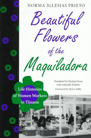 Beautiful Flowers of the Maquiladora: Life Histories of Women Workers in Tijuana (Translations from Latin America Series)