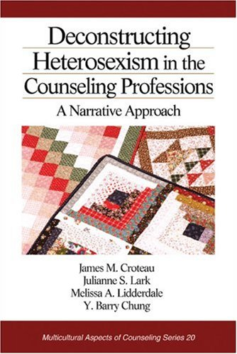 Deconstructing Heterosexism in the Counseling Professions: A Narrative Approach (Multicultural Aspects of Counseling And Psychotherapy)