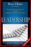 Leadership: Elevate Yourself and Those Around You - Influence, Business Skills, Coaching, & Communication