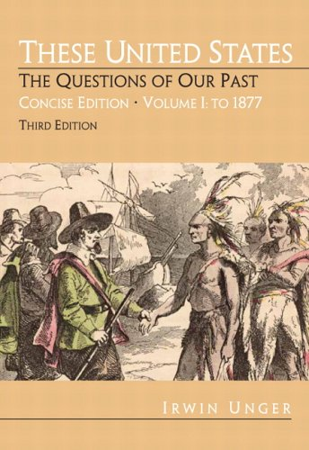 These United States: The Questions of Our Past, Concise Edition,  Volume 1:To 1877 (Chapters 1-16) (3rd Edition)