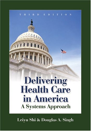 Delivering Health Care in America: A Systems Approach, Third Edition (Delivering Health Care in America: A System Approach)