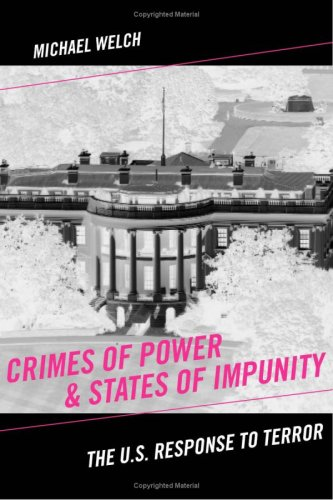 Crimes of Power & States of Impunity: The U.S. Response to Terror (Critical Issues in Crime and Society)