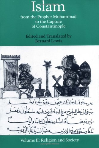 Islam: From the Prophet Muhammad to the Capture of Constantinople Volume 2:  Religion and Society