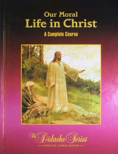 Our Moral Life In Christ: A Complete Course, Third Edition