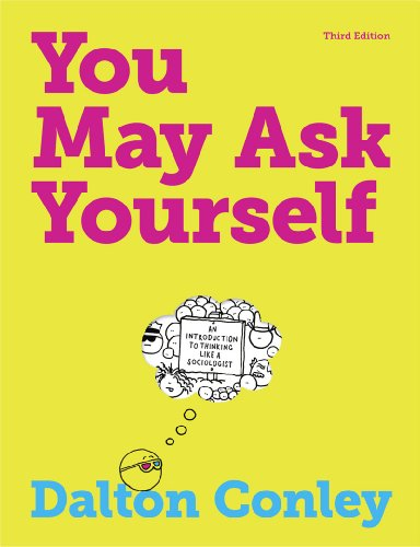 You May Ask Yourself: An Introduction to Thinking Like a Sociologist (Third Edition)