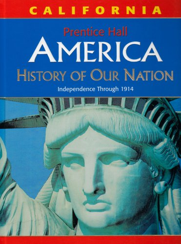 America: History of Our Nation: Independence Through 1914, California Edition