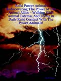 Reiki Power Animals: Rediscovering the Power of Our Animal Allies - Walking with Animal Totems, and Living in Daily Reiki Contact with the: ... Daily Reiki Contact With The Power Animals!