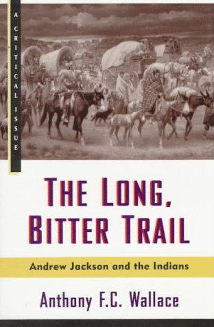 The Long, Bitter Trail: Andrew Jackson and the Indians (Critical Issue)