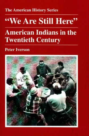 We Are Still Here: American Indians in the Twentieth Century (American History Series)