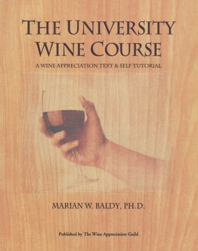 The University Wine Course: A Wine Appreciation Text & Self Tutorial