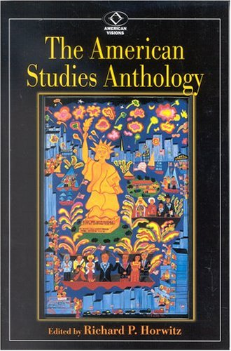 The American Studies Anthology (American Visions (Wilmington, Del.), No. 4.)