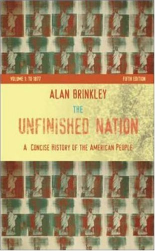 The Unfinished Nation: A Concise History of the American People Volume I: To 1877