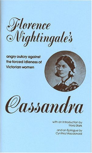 Cassandra: Florence Nightingale's angy outcry against the forced idleness of Victorian women
