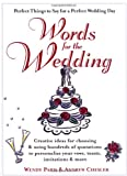Words for the Wedding: Creative Ideas for Choosing and Using Hundreds of Quotations to Personalize Your Vows, Toasts, Invitations & More