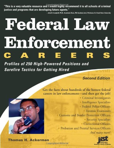 Federal Law Enforcement Careers: Profiles of 250 High-Powered Positions and Tactics for Getting Hired