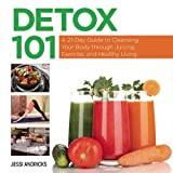 Detox 101: A 21-Day Guide to Cleansing Your Body Through Juicing, Exercise, and Healthy Living