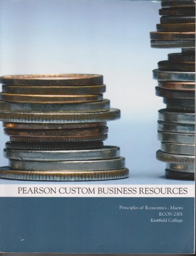 Pearson Custom Business Resources (Principles of Economics-Macro Econ 2301-Eastfield College)