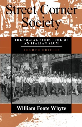 Street Corner Society: The Social Structure of an Italian Slum