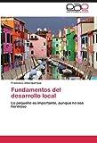 Fundamentos del desarrollo local: Lo pequeño es importante, aunque no sea hermoso